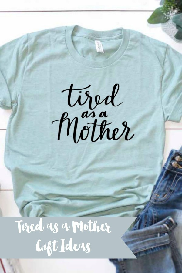 Everyday Party Magazine Tired as a Mother Gift Ideas #DIYGift #Shirt #HandLettered #HandLettering